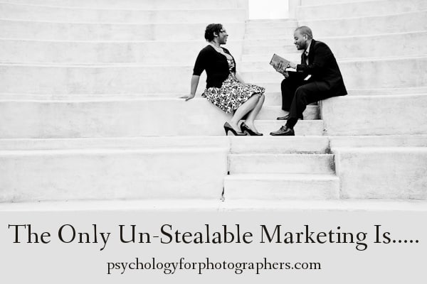 The Only Un-Stealable Marketing Is...
