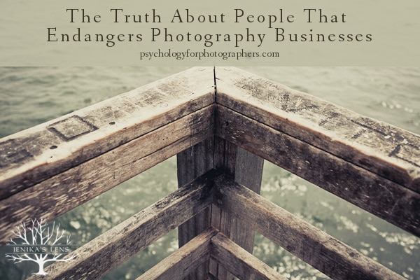 The Truth About People That Endangers Photography Businesses