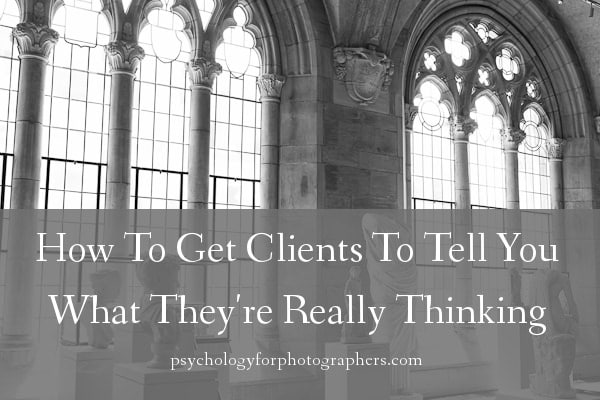 How To Get Clients To Tell You What They're Really Thinking