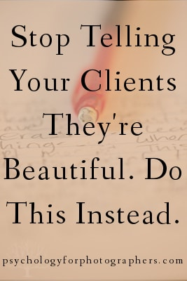Stop Telling Your Clients They're Beautiful.  Do This Instead.