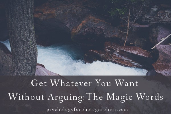 Get Whatever You Want Without Arguing: The Magic Words