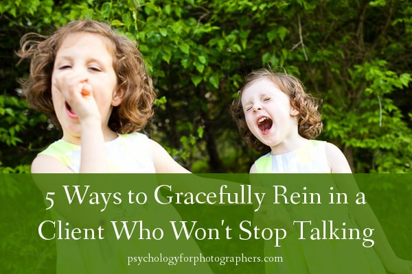 5 Ways To Gracefully Rein In A Client Who Won't Stop Talking