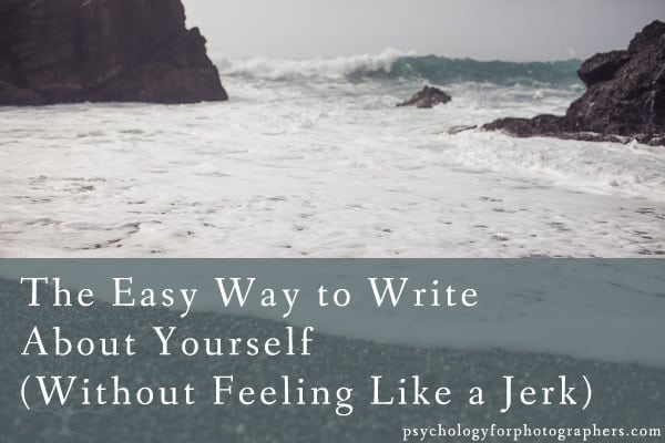 The Easy Way To Write About Yourself (Without Feeling Like A Jerk)