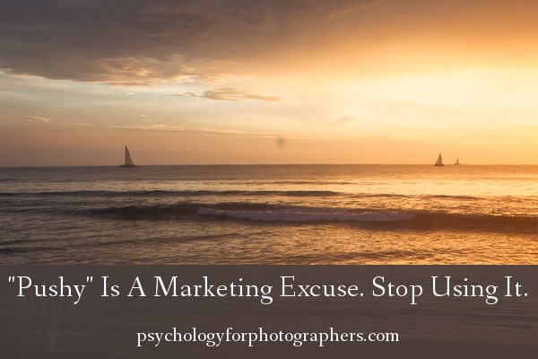 """""""Pushy"""" Is A Marketing Excuse. Stop Using It."""