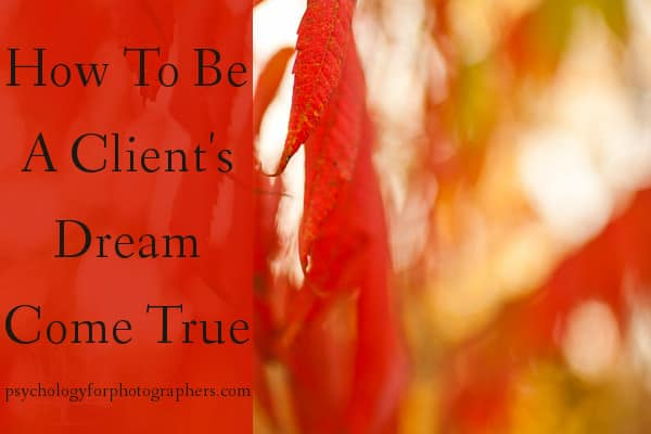 How To Be A Client's Dream Come True
