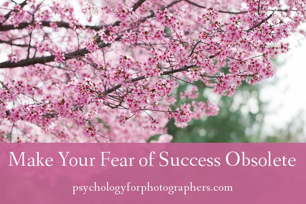 Make Your Fear of Success Obsolete