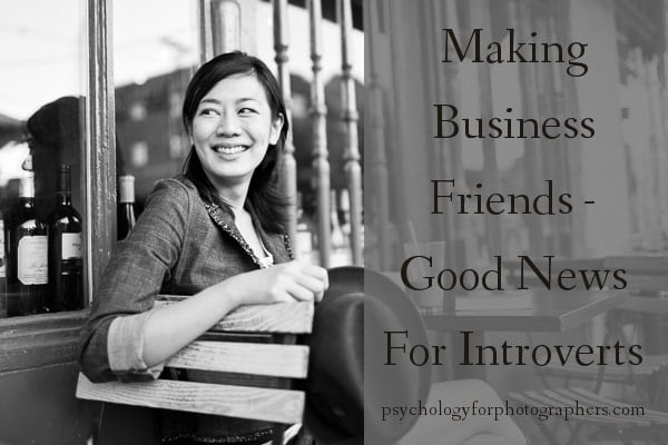 Making Business Friends - Good News For Introverts